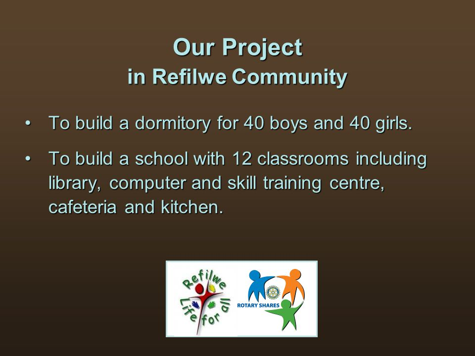 Our Project in Refilwe Community To build a dormitory for 40 boys and 40 girls.To build a dormitory for 40 boys and 40 girls. To build a school with 1