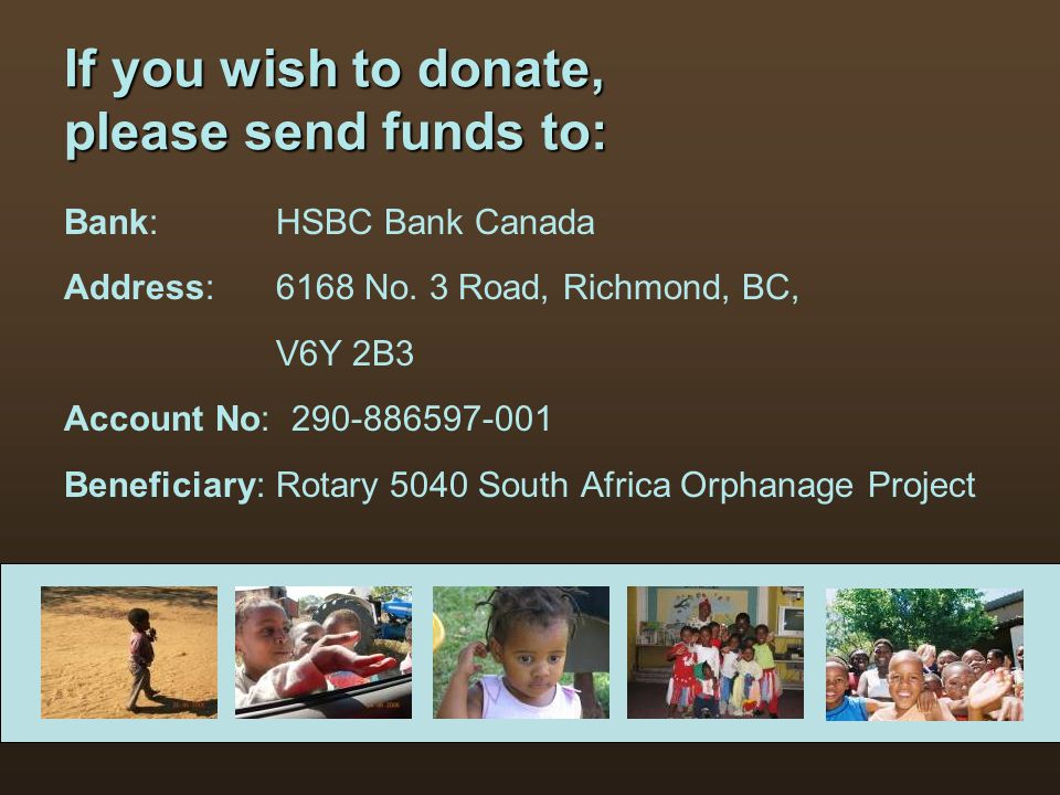 If you wish to donate, please send funds to: Bank:HSBC Bank Canada Address:6168 No.