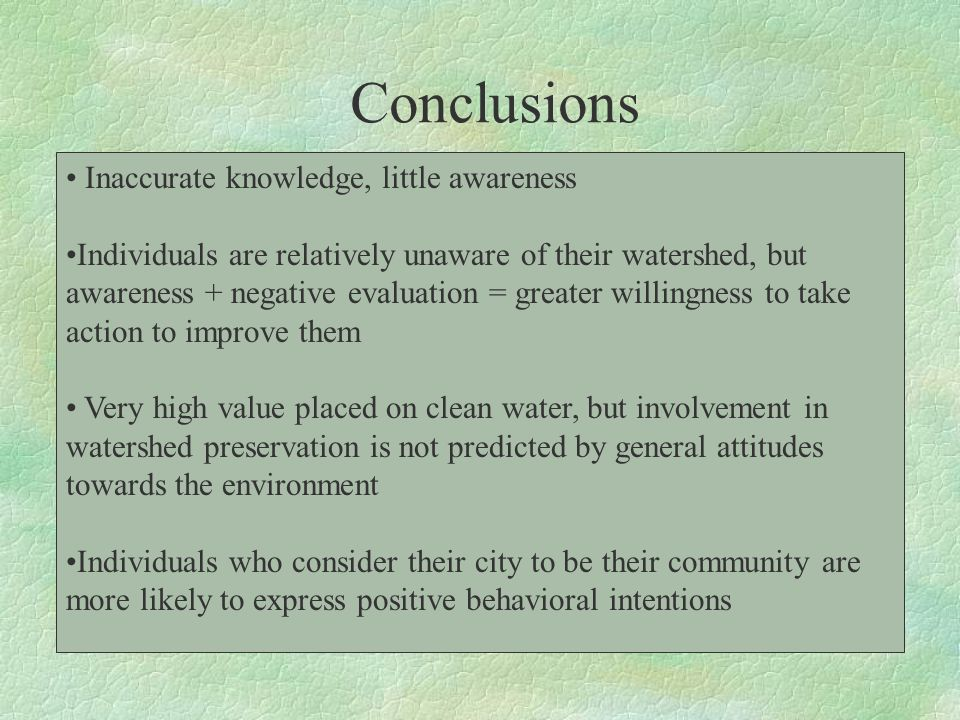 Inaccurate knowledge, little awareness Individuals are relatively unaware of their watershed, but awareness + negative evaluation = greater willingnes