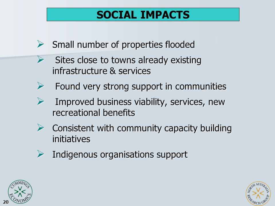 20  Small number of properties flooded  Sites close to towns already existing infrastructure & services  Found very strong support in communities  Improved business viability, services, new recreational benefits  Consistent with community capacity building initiatives  Indigenous organisations support SOCIAL IMPACTS