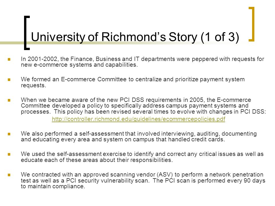 University of Richmond's Story (1 of 3) In 2001-2002, the Finance, Business and IT departments were peppered with requests for new e-commerce systems and capabilities.