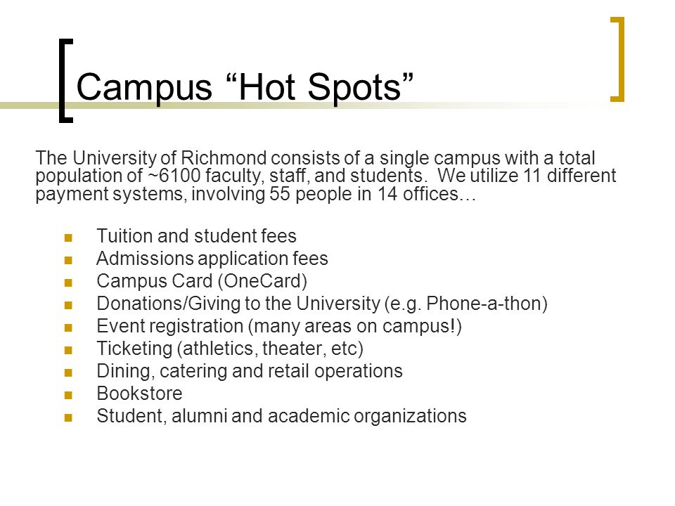 Campus Hot Spots Tuition and student fees Admissions application fees Campus Card (OneCard) Donations/Giving to the University (e.g.