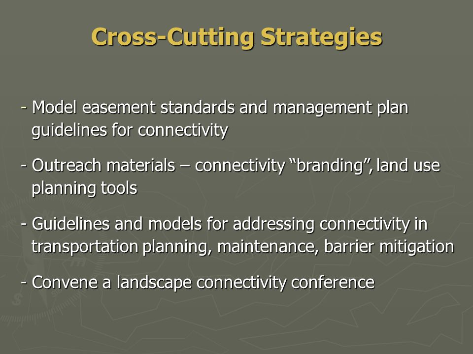 Cross-Cutting Strategies - Model easement standards and management plan guidelines for connectivity guidelines for connectivity - Outreach materials –