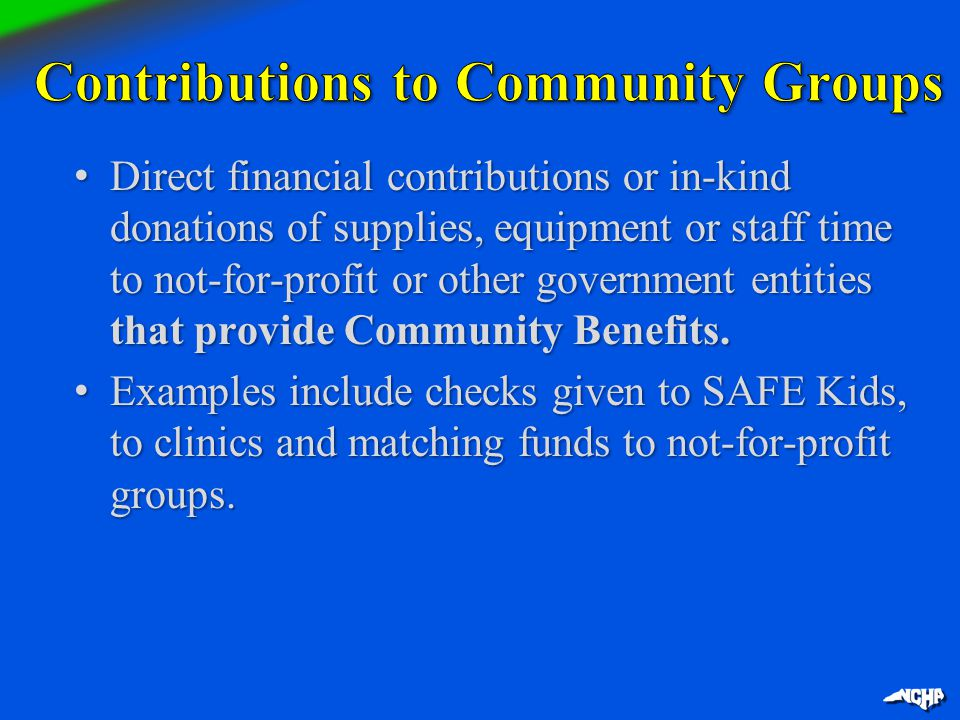 Direct financial contributions or in-kind donations of supplies, equipment or staff time to not-for-profit or other government entities that provide C