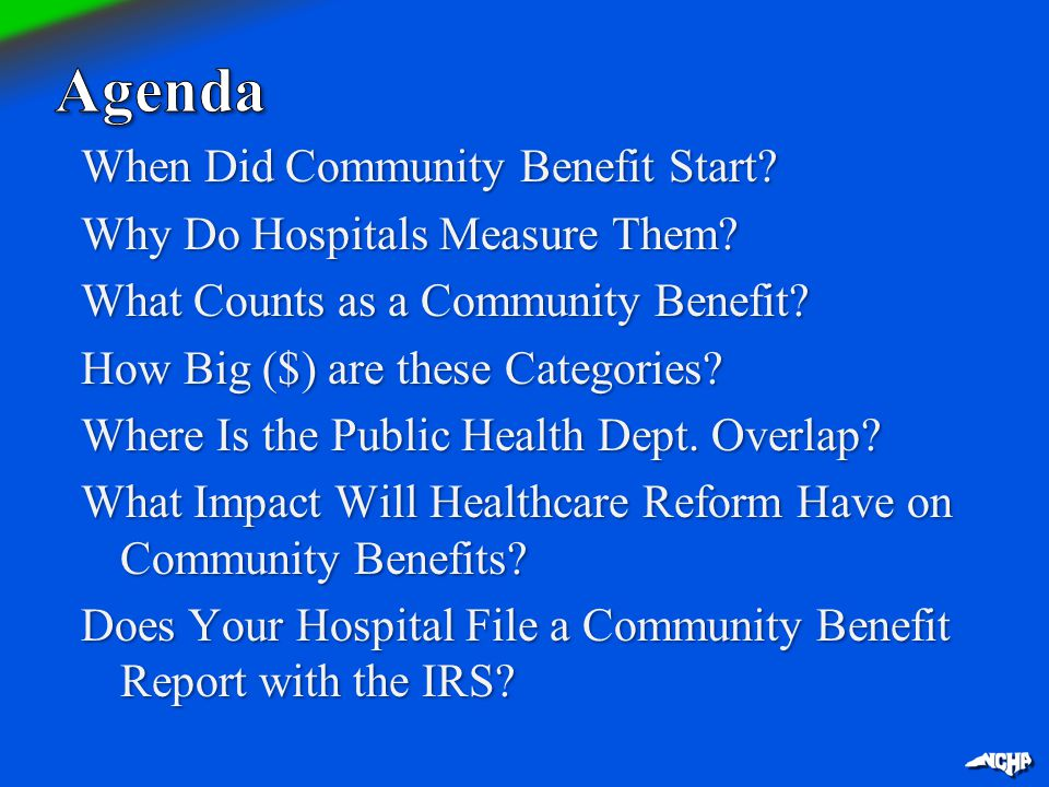 When Did Community Benefit Start? Why Do Hospitals Measure Them? What Counts as a Community Benefit? How Big ($) are these Categories? Where Is the Pu