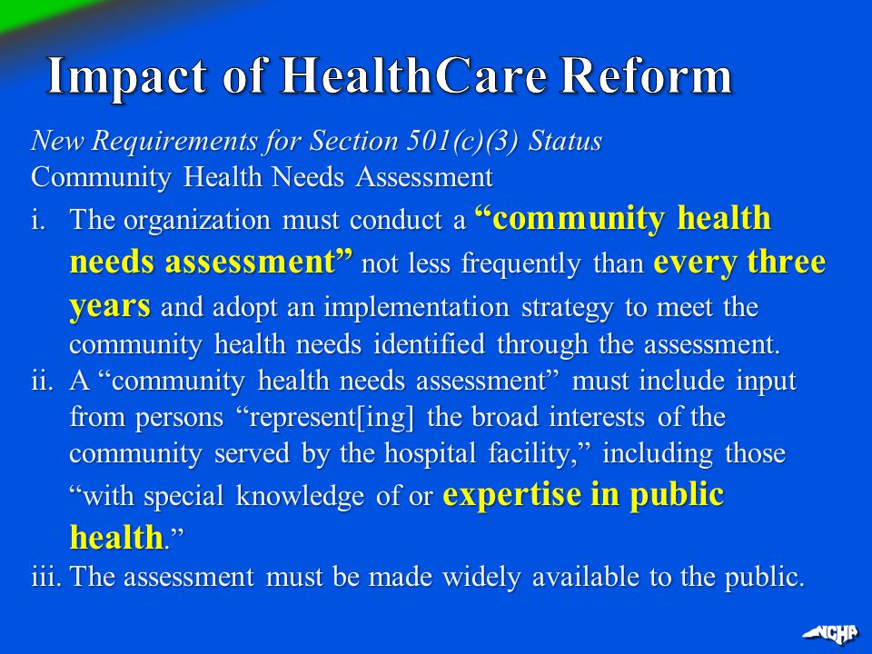 New Requirements for Section 501(c)(3) Status New Requirements for Section 501(c)(3) Status Community Health Needs Assessment i.The organization must