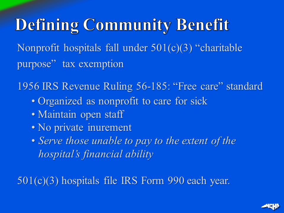 "Nonprofit hospitals fall under 501(c)(3) ""charitable purpose"" tax exemption 1956 IRS Revenue Ruling 56-185: ""Free care"" standard Organized as nonprofi"