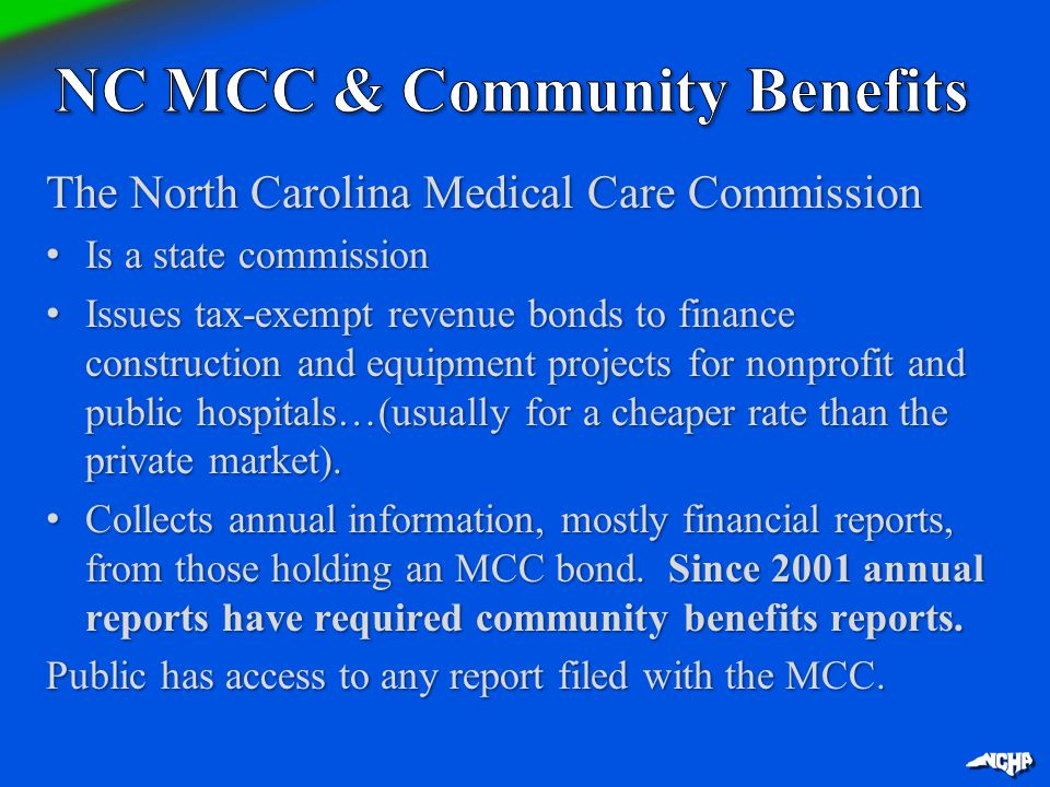The North Carolina Medical Care Commission Is a state commission Is a state commission Issues tax-exempt revenue bonds to finance construction and equ