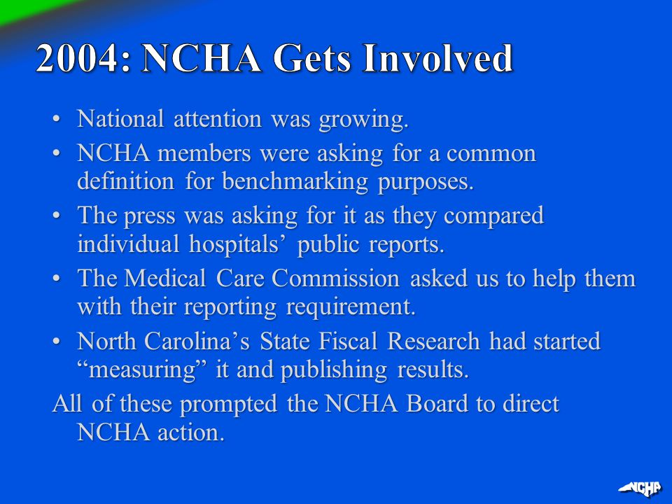 National attention was growing.National attention was growing. NCHA members were asking for a common definition for benchmarking purposes.NCHA members