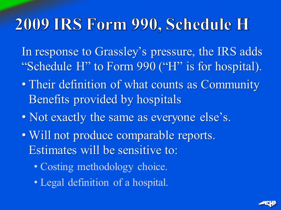 "In response to Grassley's pressure, the IRS adds ""Schedule H"" to Form 990 (""H"" is for hospital). Their definition of what counts as Community Benefits"