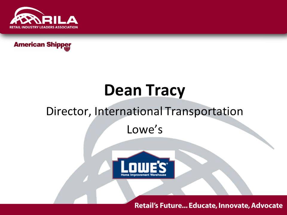 Dean Tracy Director, International Transportation Lowe's