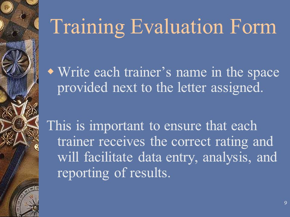 8 Training Evaluation Form  The first 12 items pertain to the training, the training site, and lodging accommodations.