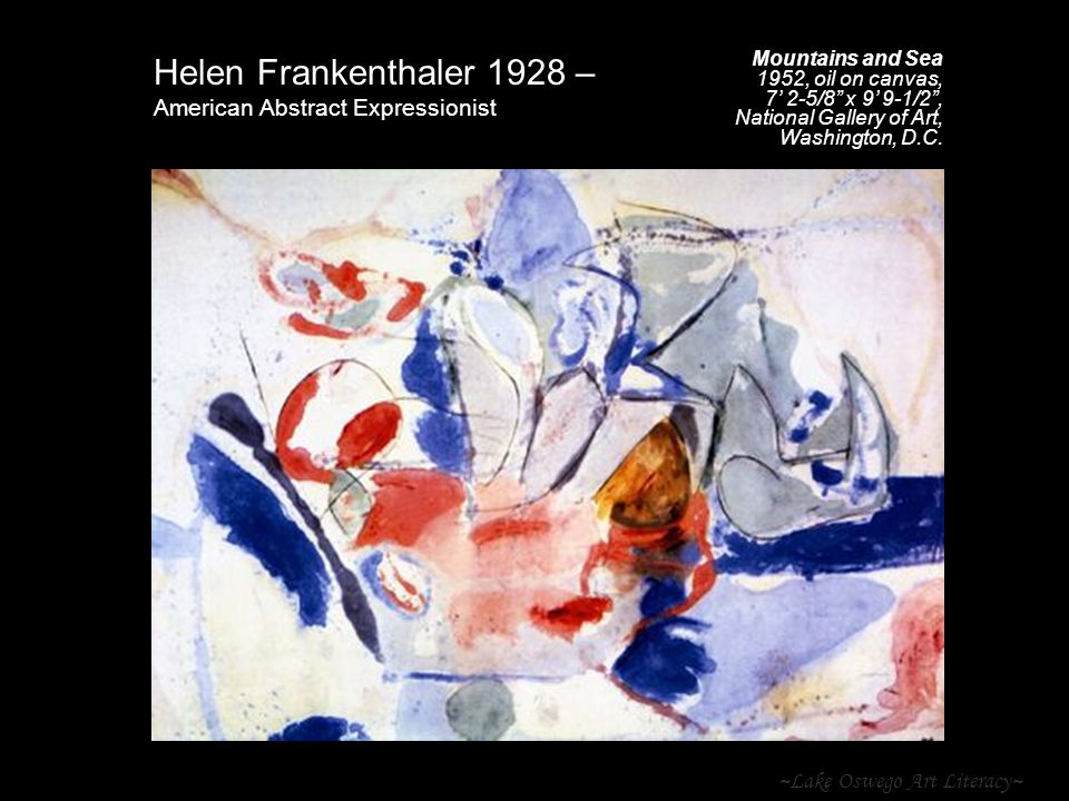 ~Lake Oswego Art Literacy~ Helen Frankenthaler 1928 – American Abstract Expressionist Mountains and Sea 1952, oil on canvas, 7' 2-5/8 x 9' 9-1/2 , National Gallery of Art, Washington, D.C.