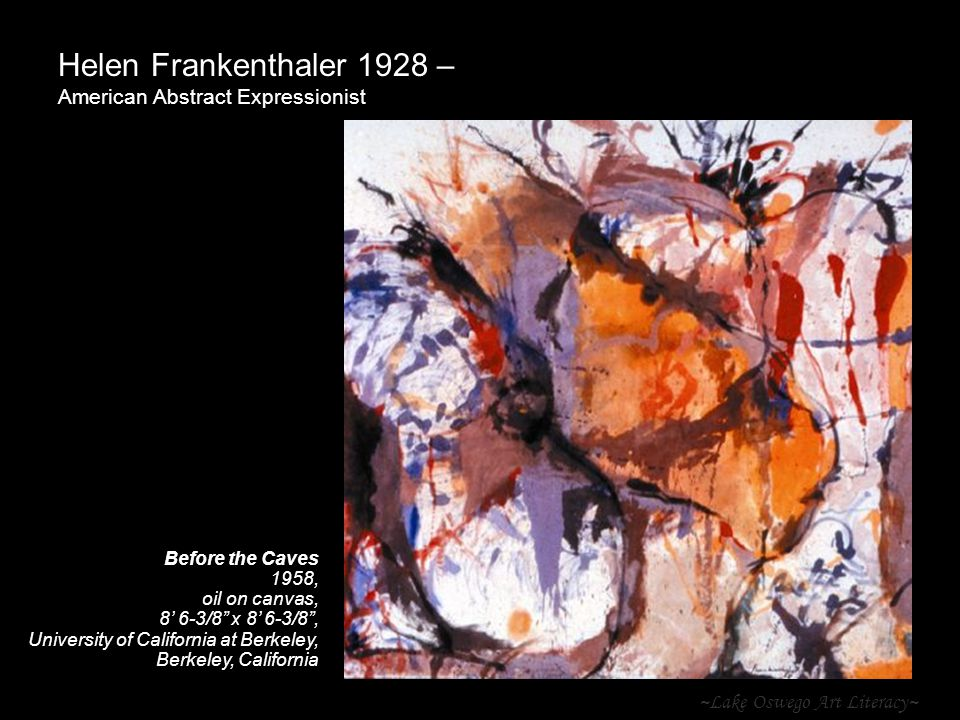 ~Lake Oswego Art Literacy~ Helen Frankenthaler 1928 – American Abstract Expressionist Before the Caves 1958, oil on canvas, 8' 6-3/8 x 8' 6-3/8 , University of California at Berkeley, Berkeley, California
