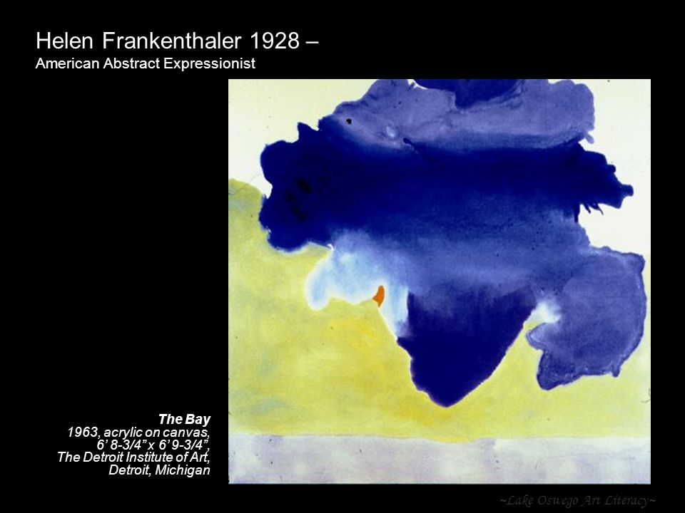 ~Lake Oswego Art Literacy~ Helen Frankenthaler 1928 – American Abstract Expressionist The Bay 1963, acrylic on canvas, 6' 8-3/4 x 6' 9-3/4 , The Detroit Institute of Art, Detroit, Michigan