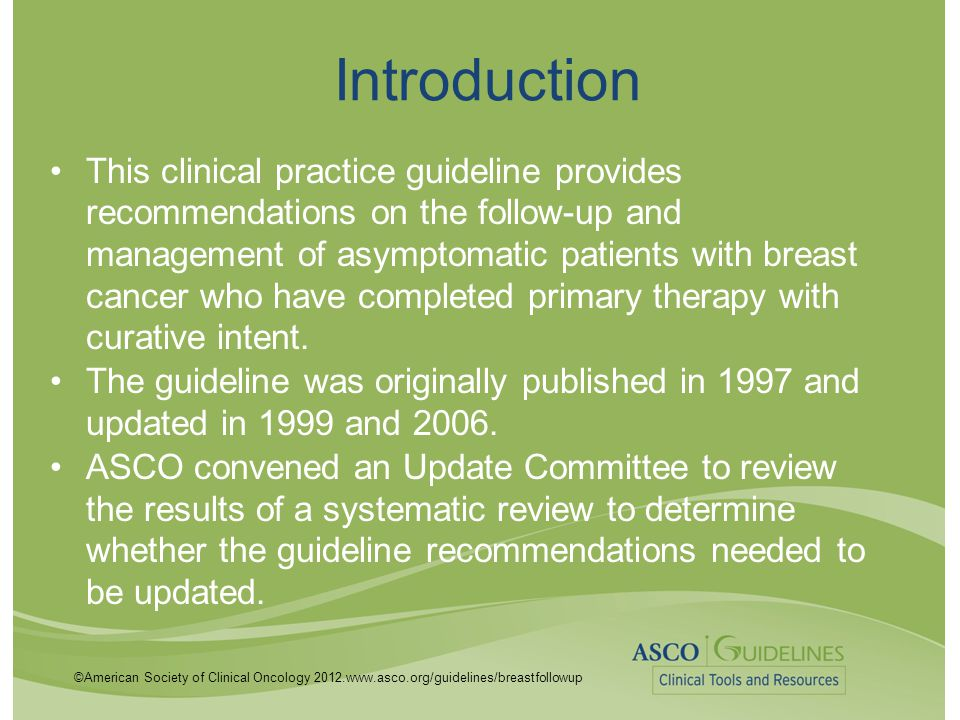 ©American Society of Clinical Oncology 2012.www.asco.org/guidelines/breastfollowup Introduction This clinical practice guideline provides recommendati