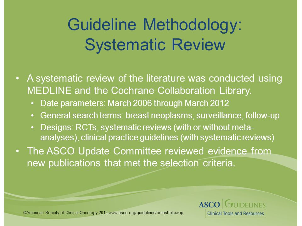 ©American Society of Clinical Oncology 2012.www.asco.org/guidelines/breastfollowup Guideline Methodology: Systematic Review A systematic review of the
