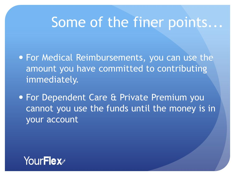 Important Points ONE Chance a year to sign up Limited Changes - the amount of money you put into your accounts cannot normally be changed during the plan year unless a life event occurs (See the YourFlex guidebook for the IRS exceptions) Use it or Lose it