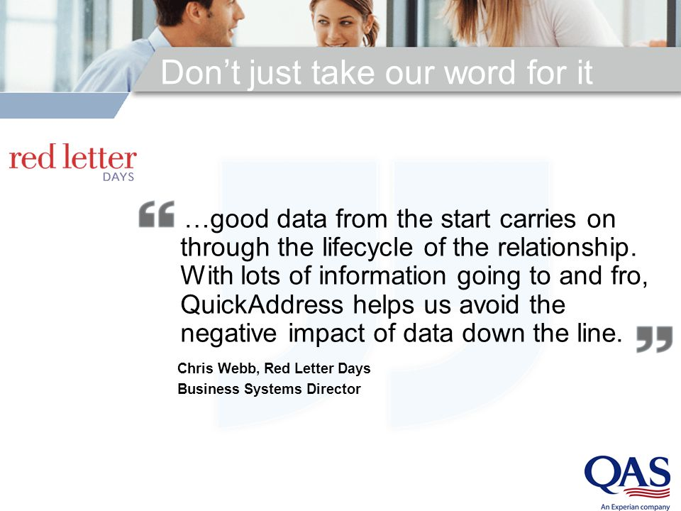 Don't just take our word for it …good data from the start carries on through the lifecycle of the relationship. With lots of information going to and
