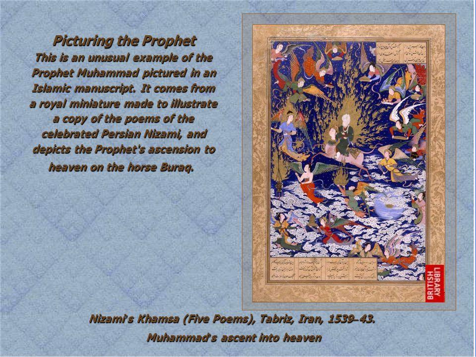 Nizami ' s Khamsa (Five Poems), Tabriz, Iran, 1539 – 43. Muhammad ' s ascent into heaven Muhammad ' s ascent into heaven Picturing the Prophet This is
