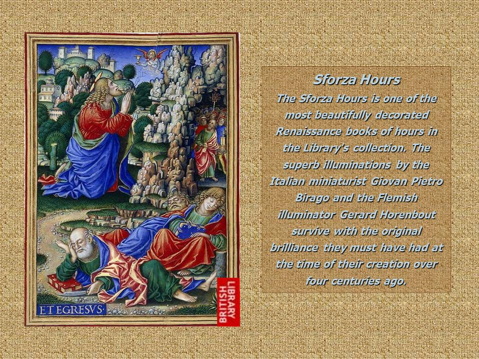 Sforza Hours The Sforza Hours is one of the most beautifully decorated Renaissance books of hours in the Library s collection.