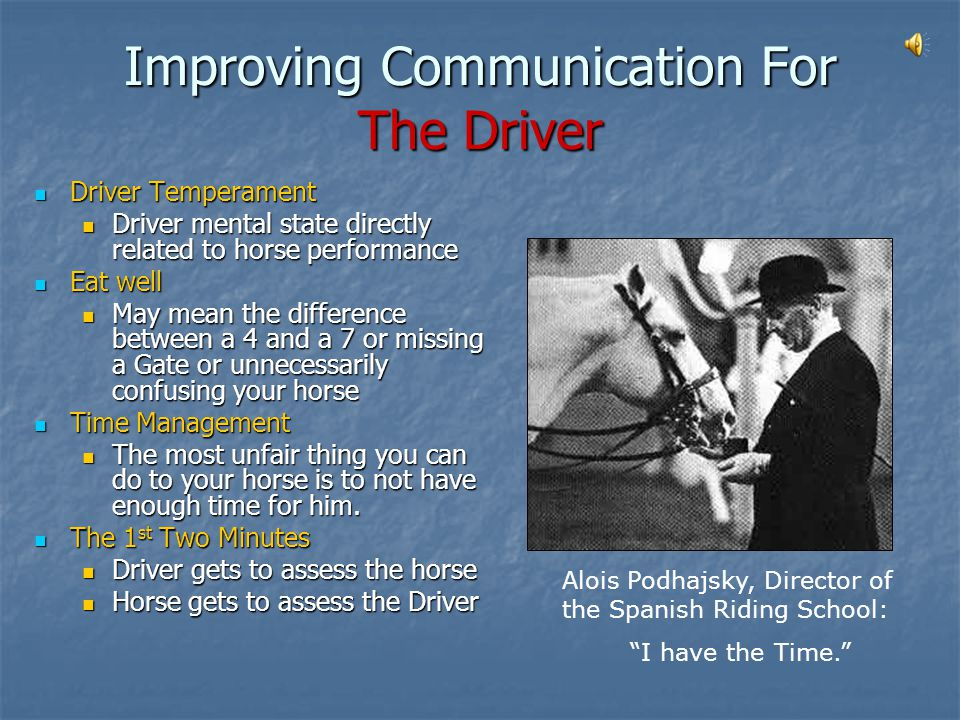 The Horse is Constantly Communicating his Level of Comfort Thru Body Language Thru Body Language Thru Behavior Thru Behavior Management Team Management Team Owner Trainer Grooms Vet Chiropractor Dentist Farrier