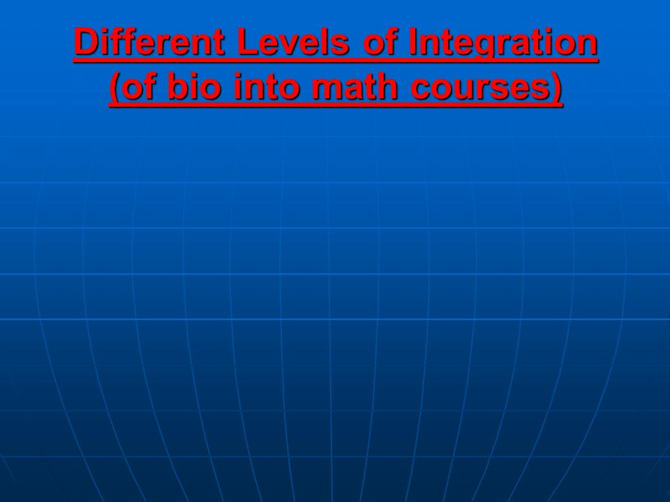 Different Levels of Integration (of bio into math courses)