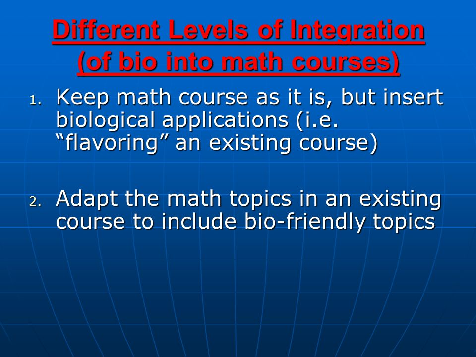 Different Levels of Integration (of bio into math courses) 1.