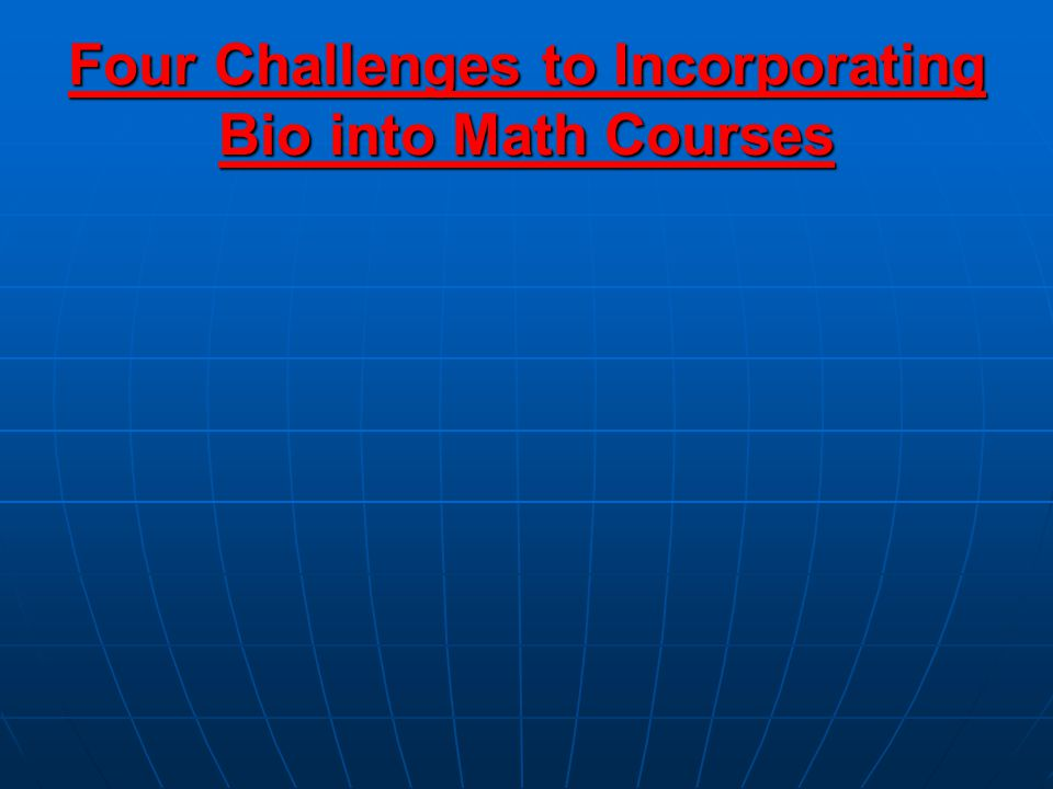 Four Challenges to Incorporating Bio into Math Courses