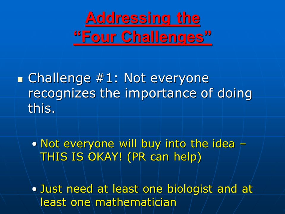 Addressing the Four Challenges Challenge #1: Not everyone recognizes the importance of doing this.