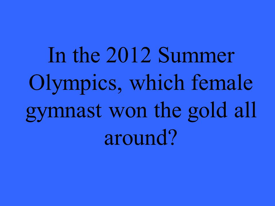 In the 2012 Summer Olympics, which female gymnast won the gold all around