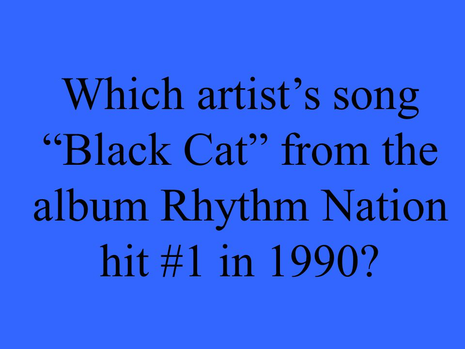 Which artist's song Black Cat from the album Rhythm Nation hit #1 in 1990