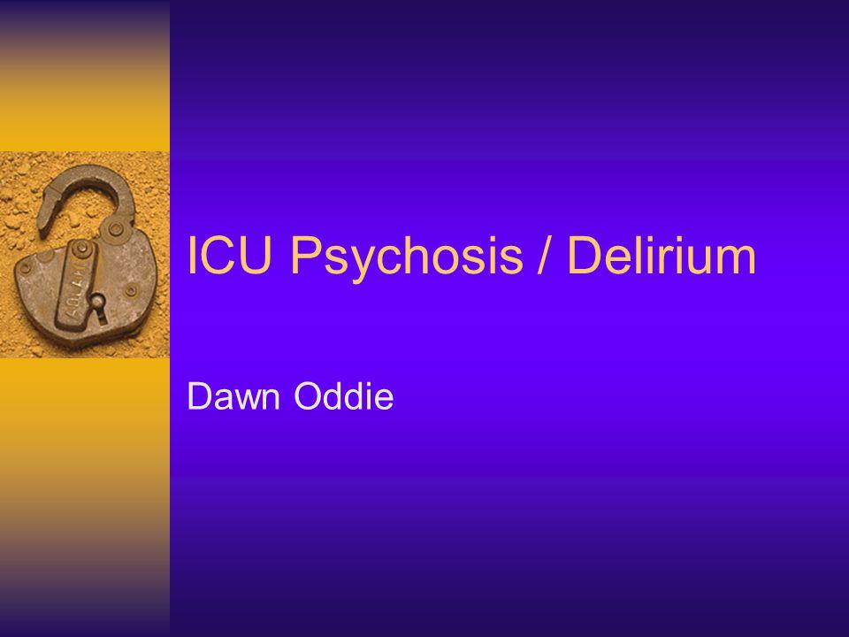 Session Contents  Psychosis or delirium.