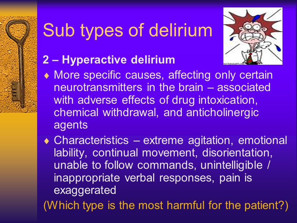 Mixed Delirium – 2 types  Patients can fluctuate between both types.