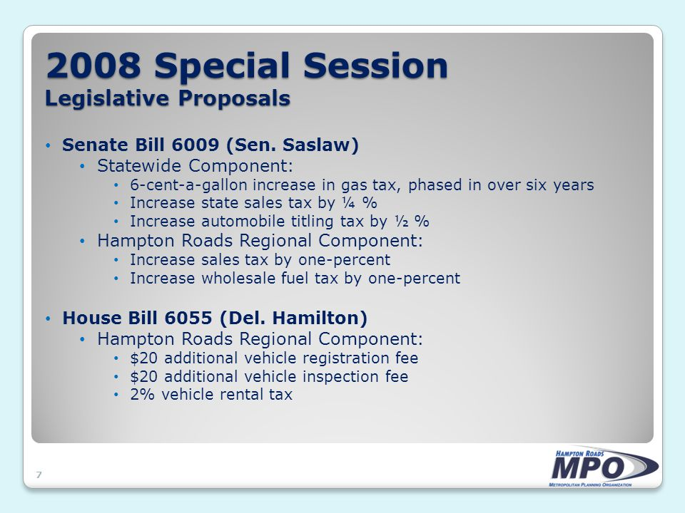 2008 Special Session Legislative Proposals 7 Senate Bill 6009 (Sen. Saslaw) Statewide Component: 6-cent-a-gallon increase in gas tax, phased in over s
