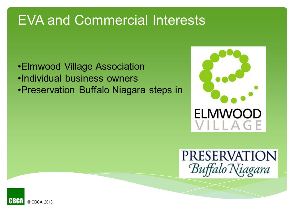 © CBCA 2013 Elmwood Village Association Individual business owners Preservation Buffalo Niagara steps in EVA and Commercial Interests