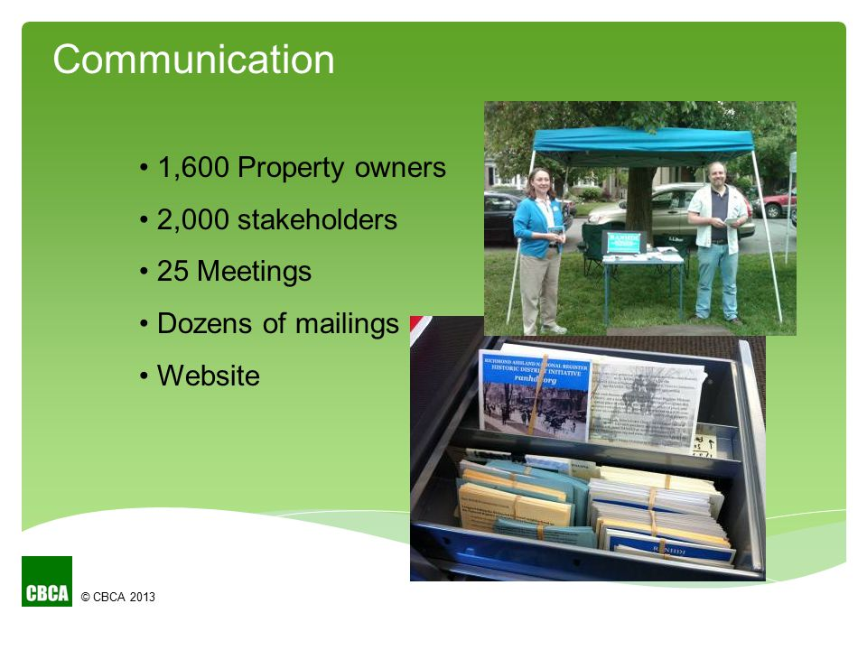 © CBCA 2013 Communication 1,600 Property owners 2,000 stakeholders 25 Meetings Dozens of mailings Website