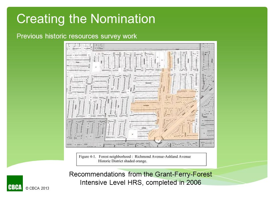 © CBCA 2013 Creating the Nomination Previous historic resources survey work Recommendations from the Grant-Ferry-Forest Intensive Level HRS, completed in 2006
