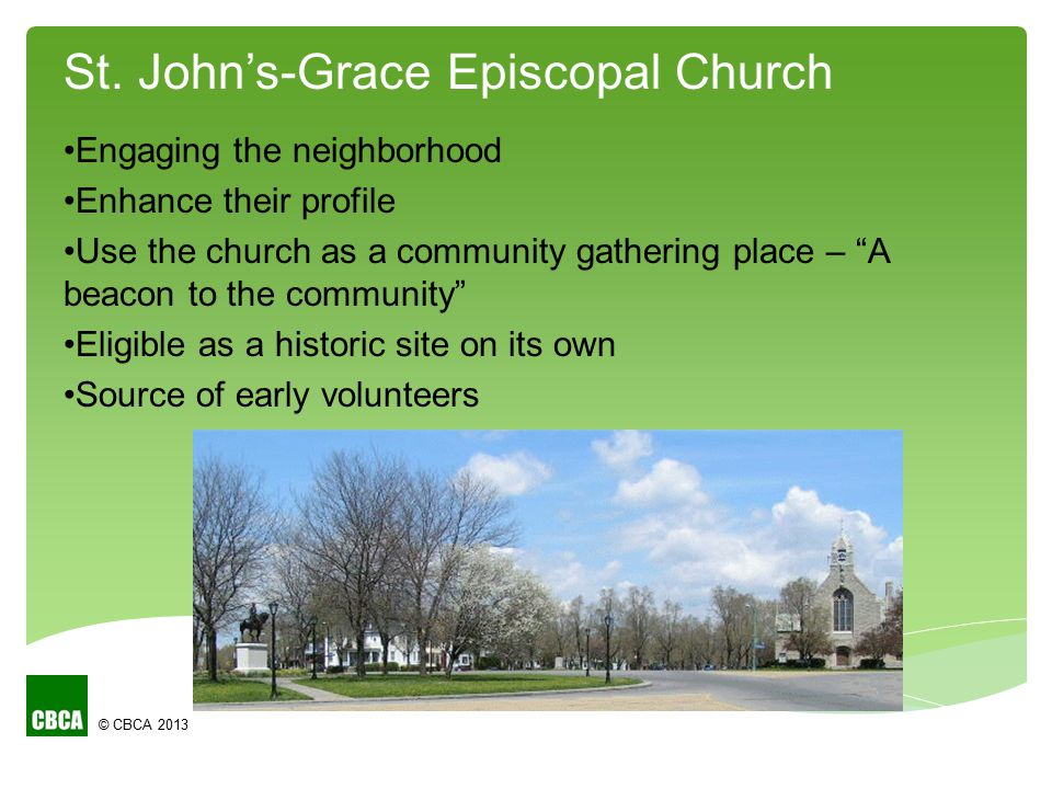 Engaging the neighborhood Enhance their profile Use the church as a community gathering place – A beacon to the community Eligible as a historic site on its own Source of early volunteers St.