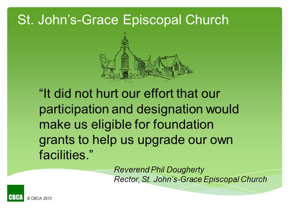 It did not hurt our effort that our participation and designation would make us eligible for foundation grants to help us upgrade our own facilities. Reverend Phil Dougherty Rector, St.