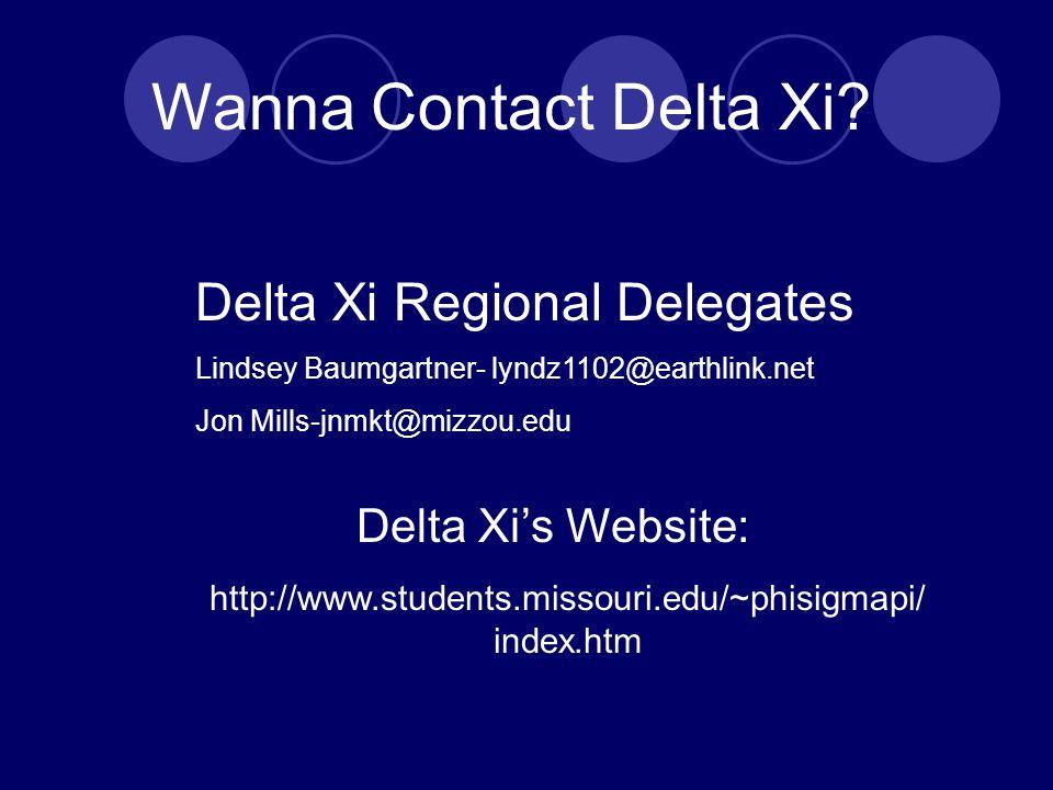 http://www.students.missouri.edu/~phisigmapi/ index.htm Delta Xi Regional Delegates Lindsey Baumgartner- lyndz1102@earthlink.net Jon Mills-jnmkt@mizzou.edu Wanna Contact Delta Xi.
