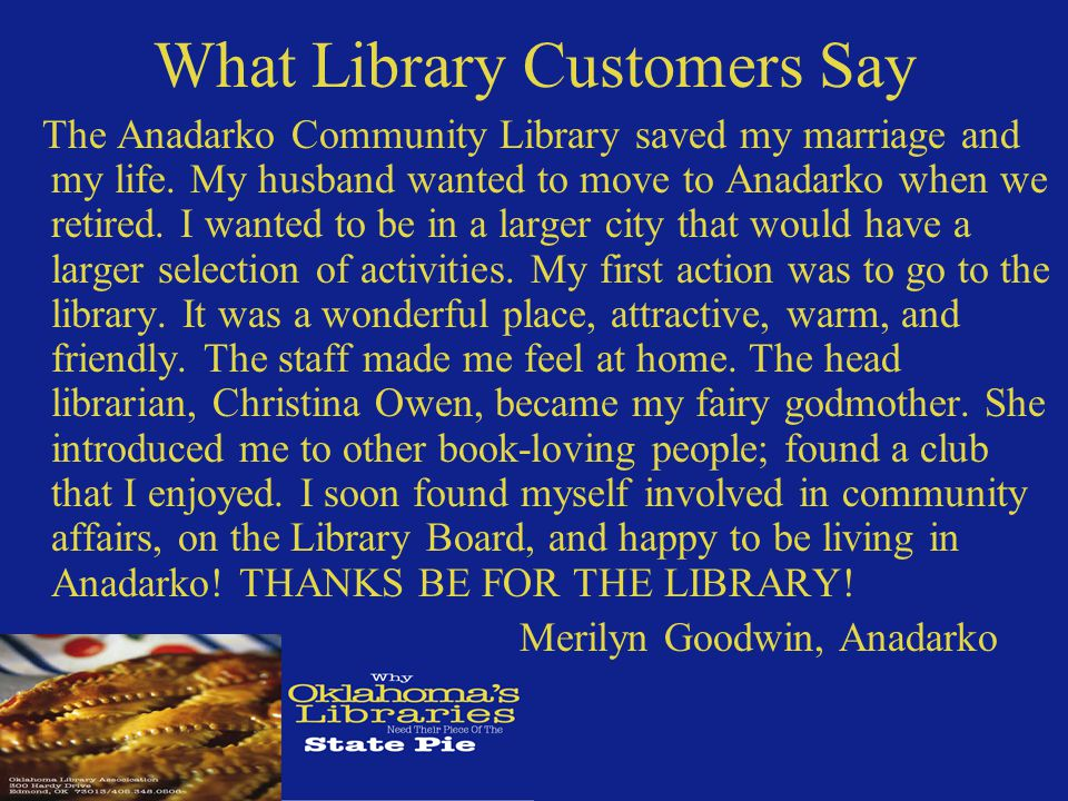 What Library Customers Say The Anadarko Community Library saved my marriage and my life.