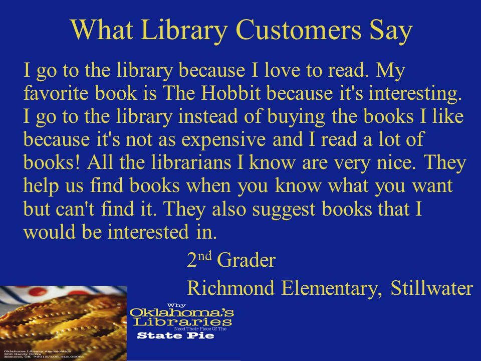 What Library Customers Say I go to the library because I love to read.