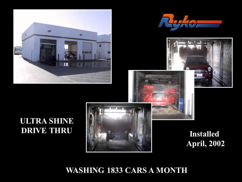 ULTRA SHINE DRIVE THRU Installed April, 2002 WASHING 1833 CARS A MONTH