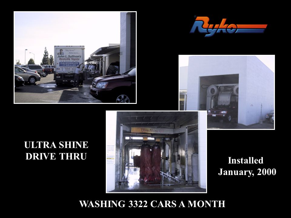 ULTRA SHINE DRIVE THRU Installed January, 2000 WASHING 3322 CARS A MONTH