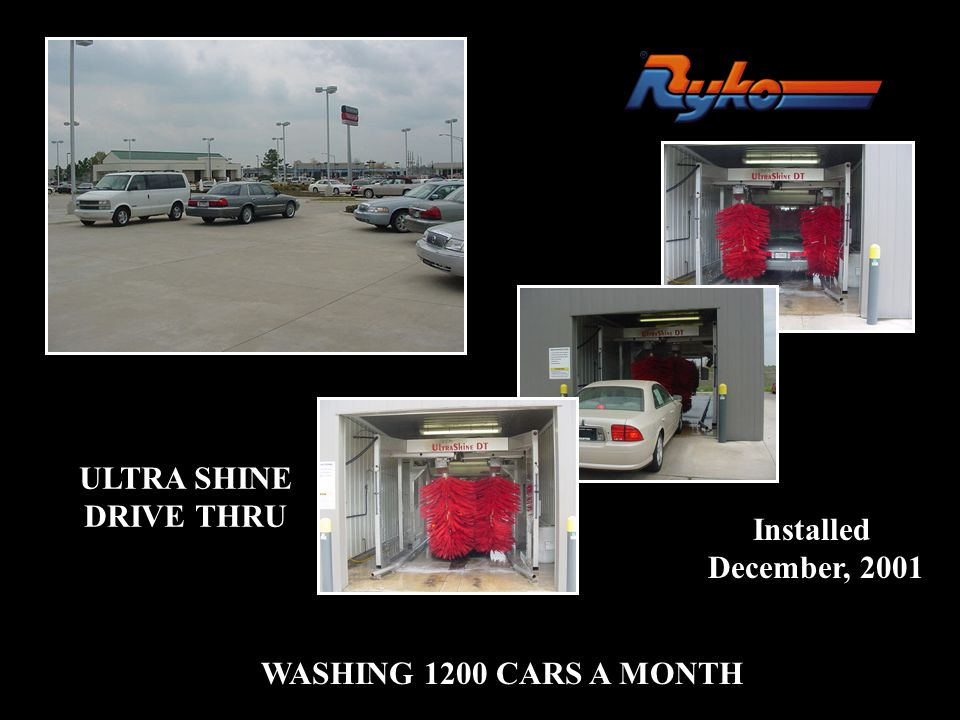 ULTRA SHINE DRIVE THRU Installed December, 2001 WASHING 1200 CARS A MONTH