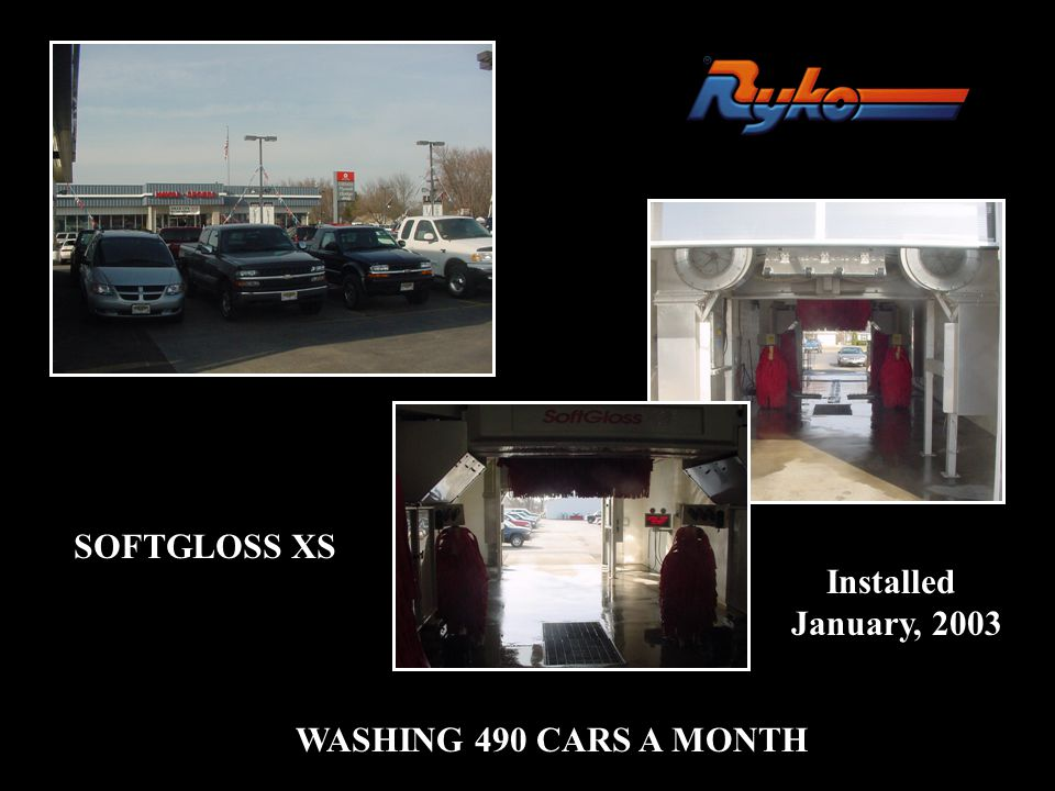 SOFTGLOSS XS Installed January, 2003 WASHING 490 CARS A MONTH