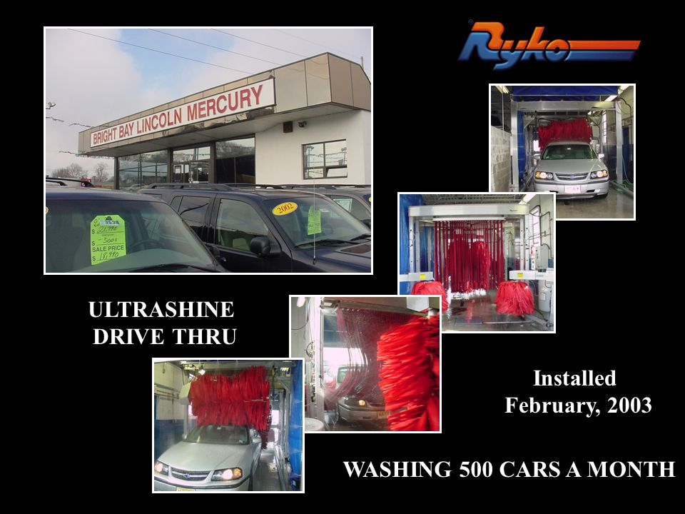 ULTRASHINE DRIVE THRU Installed February, 2003 WASHING 500 CARS A MONTH
