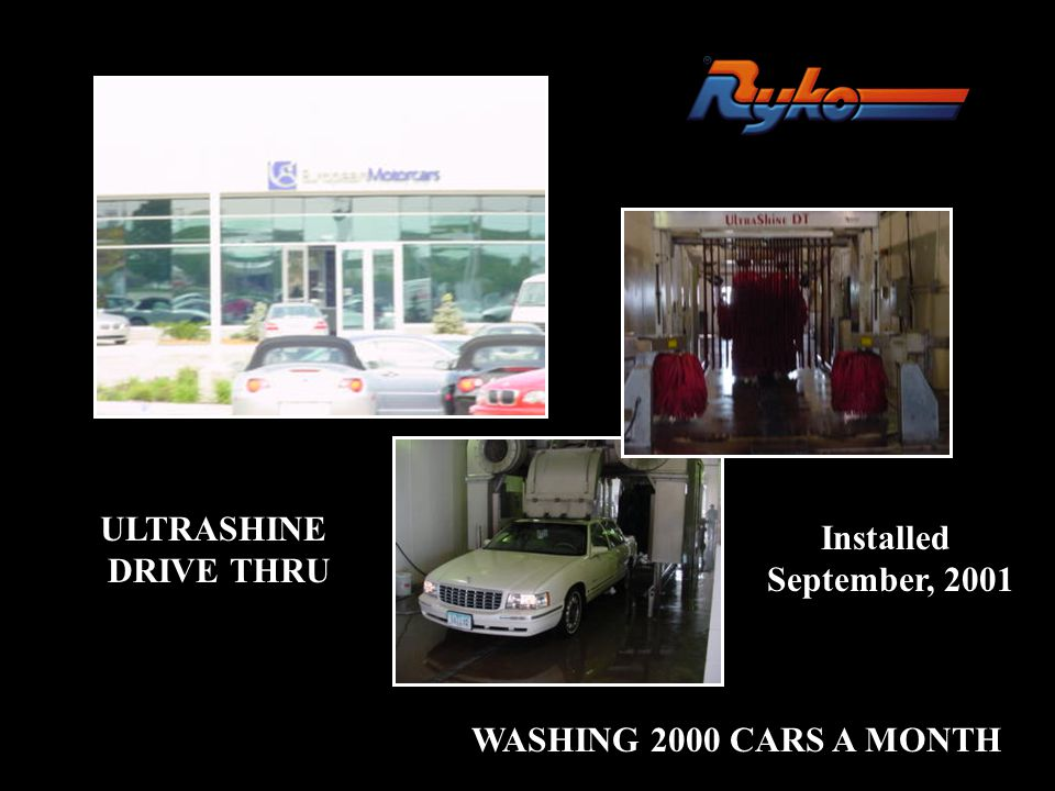 ULTRASHINE DRIVE THRU Installed September, 2001 WASHING 2000 CARS A MONTH