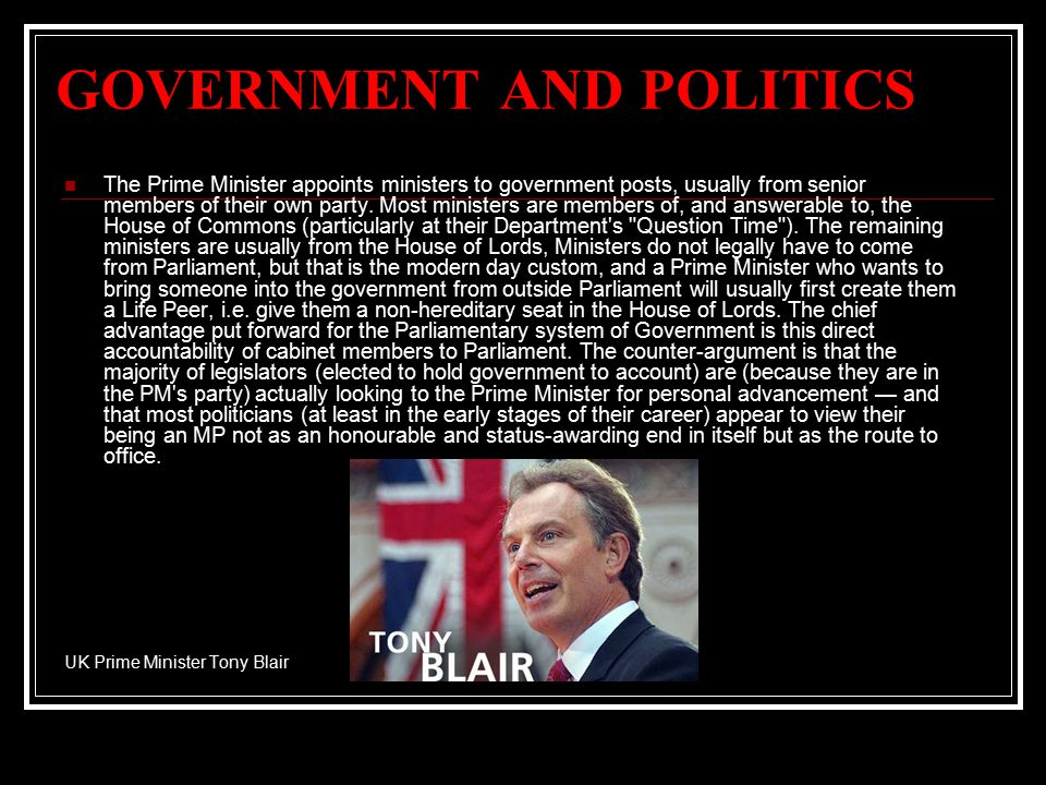 GOVERNMENT AND POLITICS The United Kingdom is a Constitutional Monarchy, with executive power exercised on behalf of the monarch by the Prime Minister and other cabinet ministers.